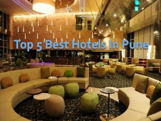 Top 5 Best Hotels in Pune – Get Address and Timing