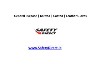 General Purpose | Knitted | Coated | Leather Gloves www.SafetyDirect.ie