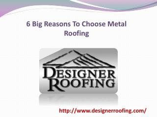 6 Big Reasons To Choose Metal Roofing