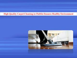 Get Quality Carpet Cleaning in Dublin Ensures Healthy Environment