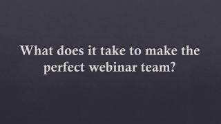 What does it take to make the perfect webinar team?
