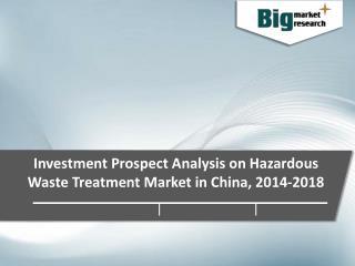 Investment Prospect Analysis on Hazardous Waste Treatment Market in China, 2014-2018