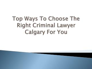 Top Ways to Choose The Right Criminal Lawyer Calgary For You
