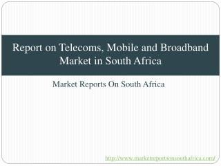 Report on Telecoms, Mobile Network and Broadband Market in South Africa