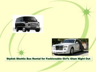Stylish Shuttle Bus Rental for Fashionable Girl's Glam Night Out
