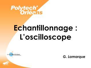 Echantillonnage : L oscilloscope