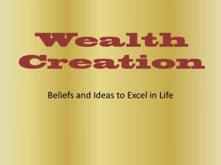 Wealth Creation: Beliefs and Ideas to Excel in Life