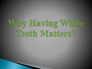 Why Having White Teeth Matters?