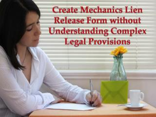 Create Mechanics Lien Release Form without Understanding Complex Legal Provisions