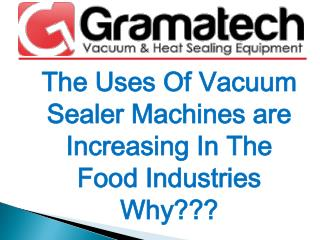 The Uses Of Vacuum Sealer Machines are Increasing In The Food Industries Why???