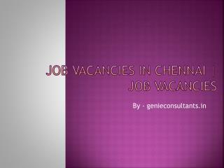 Job vacancies in chennai | job vacancies - genieconsultants.in