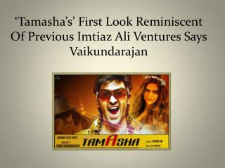 'Tamasha's' First Look Reminiscent Of Previous Imtiaz Ali Ventures Says Vaikundarajan