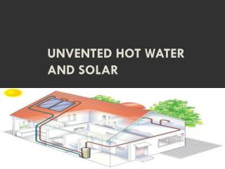 Unvented Hot Water and Solar