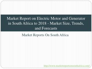 Market Report on Electric Motor and Generator in South Africa to 2018 - Market Size, Trends, and Forecasts