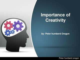 Peter humberd Oregon - Importance of Creativity