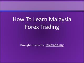 How To Learn Malaysia Forex Trading