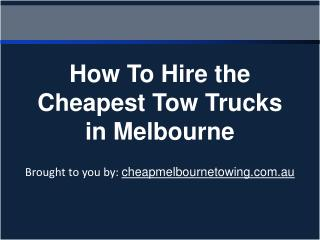 How To Hire the Cheapest Tow Trucks In Melbourne