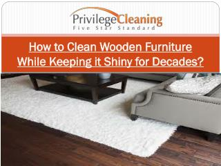 How to Clean Wooden Furniture While Keeping it Shiny for Decades