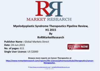 Myelodysplastic Syndrome cancer Pipeline Review, H1 2015
