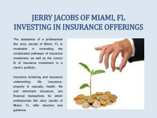 JERRY JACOBS OF MIAMI, FL INVESTING IN INSURANCE OFFERINGS