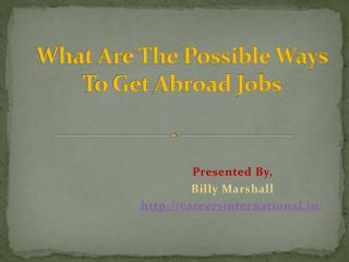 What Are The Possible Ways to Get Jobs in Abroad