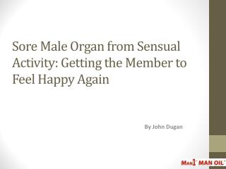 Sore Male Organ from Sensual Activity: Getting the Member to Feel Happy Again
