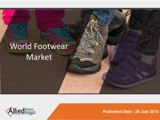 World Footwear - Market Opportunities and Forecasts, 2014 - 2020