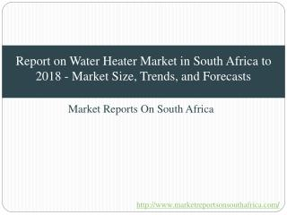 Report on Water Heater Market in South Africa to 2018 - Market Size, Trends, and Forecasts