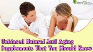 Unbiased Natural Anti Aging Supplements That You Should Know