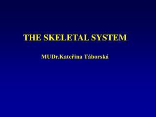 THE SKELETAL SYSTEM  MUDr.Katerina T borsk