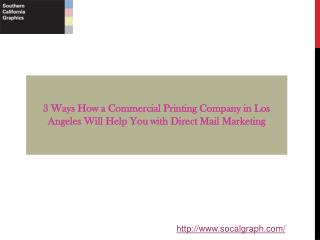3 Ways How a Commercial Printing Company in Los Angeles Will Help You with Direct Mail Marketing