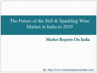 The Future of the Still & Sparkling Wine Market in India to 2019