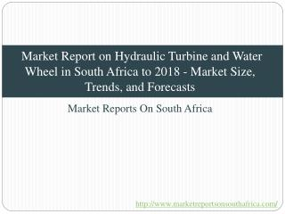 Market Report on Hydraulic Turbine and Water Wheel in South Africa to 2018 - Market Size, Trends, and Forecasts