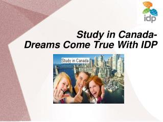Study in Canada-  Dreams Come True With IDP