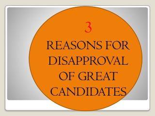 3 Reasons For Disapproval Of Great Candidates