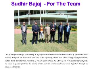 Sudhir Bajaj  - For The Team