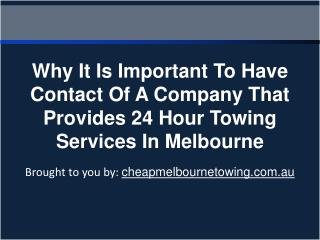 Why It Is Important To Have Contact Of A Company That Provides 24 Hour Towing   Services In Melbourne