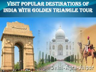 Visit Popular Destinations of India with Golden Triangle Tour