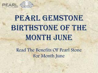 Pearl Gemstone The Birthstone Of Month June Benefits