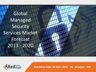 Managed Security Services Market Size, Share and Forecast 2013 - 2020