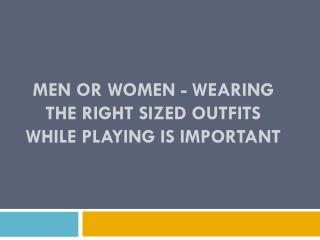 Men Or Women - Wearing The Right Sized Outfits While Playing Is Important