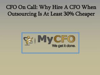 CFO On Call - Why Hire A CFO When Outsourcing Is At Least 30% Cheaper