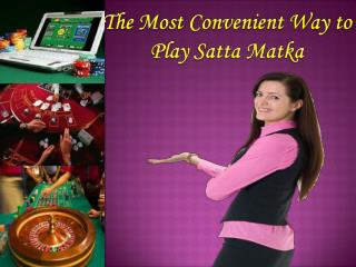 The Most Convenient Way to Play Satta Matka