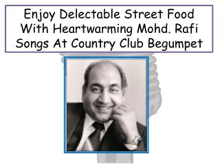 Enjoy Delectable Street Food With Heartwarming Mohd Rafi Songs At Country Club Begumpet