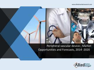 Peripheral vascular device - Market Opportunities and Forecasts, 2014 -2020