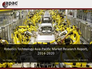 Asia-Pacific Robotics Technology Market is Expected to Reach $29.49 Billion, by 2020 - ApacMarket.com Research