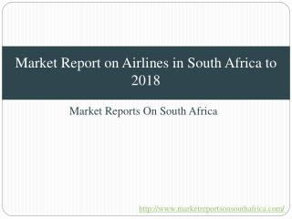 Market Report on Airlines in South Africa to 2018