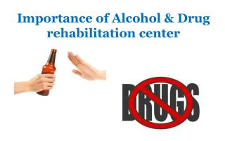 Importance of Alcohol & Drug Rehabilitation Center