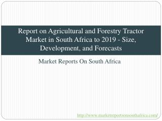 Report on Agricultural and Forestry Tractor Market in South Africa to 2019 - Size, Development, and Forecasts