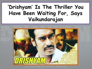 Drishyam' Is The Thriller You Have Been Waiting For, Says Vaikundarajan